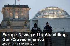 Europe Dismayed by Stumbling, Gun-Crazed America