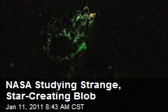 NASA Studying Strange, Star-Creating Blob