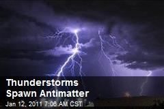 Thunderstorms Spawn Antimatter