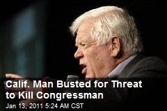 Calif. Man Busted for Threat to Kill Congressman