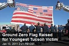 Ground Zero Flag Raised for Youngest Tucson Victim