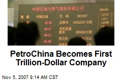 PetroChina Becomes First Trillion-Dollar Company
