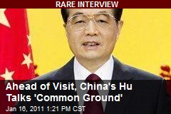 Ahead of Visit, China's Hu Talks 'Common Ground'