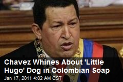 Chavez Whines About 'Little Hugo' Dog in Colombia Soap