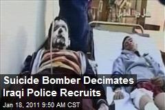 Suicide Bomber Decimates Iraqi Police Recruits