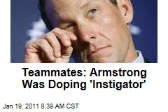Teammates: Armstrong Was Doping 'Instigator'