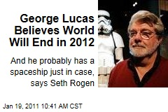 George Lucas Believes World Will End in 2012, Says Seth Rogen