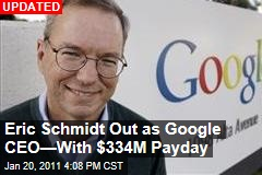 Eric Schmidt Out as Google CEO—With $334M Payday