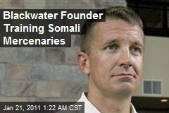 Blackwater Founder Training Somali Mercenaries