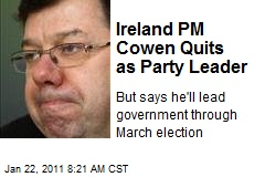 Ireland PM Cowen Quits as Party Leader