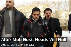 After Mob Bust, Heads Will Roll
