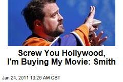 Screw You Hollywood, I'm Buying My Movie: Smith