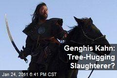 Genghis Kahn: Tree-Hugging Slaughterer?