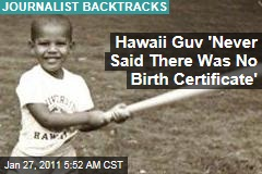 Hawaii Guv 'Never Said There Was No Birth Certificate'
