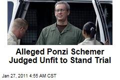 Alleged Ponzi Schemer Judged Unfit to Stand Trial