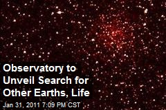Observatory to Unveil Search for Other Earths, Life