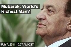 Mubarak: World's Richest Man?