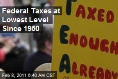 Federal Taxes at Lowest Level Since 1950