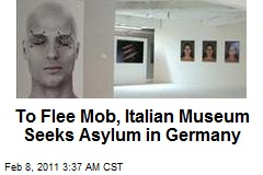 Italian Museum Seeks Asylum From Mob in Germany