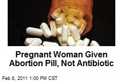 Pregnant Woman Given Abortion Pill, Not Antibiotic