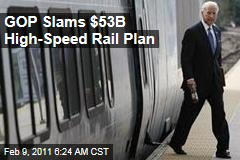 GOP Slams $53B High-Speed Rail Plan