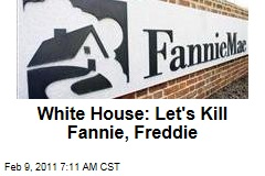White House: Let's Kill Fannie, Freddie