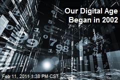 Our Digital Age Began in 2002