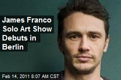 James Franco Solo Art Show Debuts in Berlin