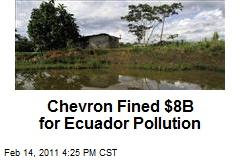 Chevron Fined $8B for Ecuador Pollution
