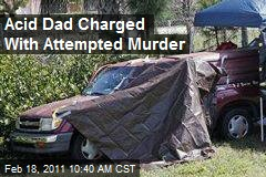 Acid Dad Charged With Attempted Murder