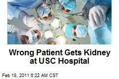 Wrong Patient Gets Kidney at USC Hospital