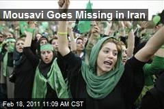 Mousavi Goes Missing in Iran