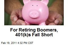 For Retiring Boomers, 401(k)s Fall Short