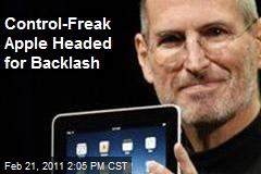 Control-Freak Apple Headed for Backlash