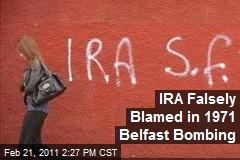 IRA Falsely Blamed in 1971 Belfast Bombing