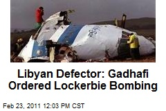 Libyan Defector: Gadhafi Ordered Lockerbie Bombing