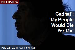 Gadhafi: 'My People Would Die for Me'