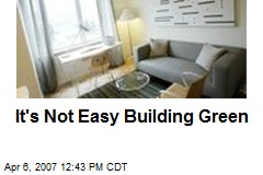 It's Not Easy Building Green