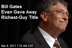 Bill Gates Even Gave Away Richest-Guy Title