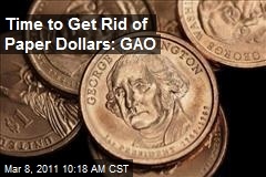 Time to Get Rid of Paper Dollars: GAO