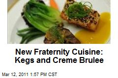New Fraternity Cuisine: Kegs and Creme Brulee