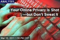 Your Online Privacy Is Shot —but Don't Sweat It