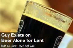 Guy Exists on Beer Alone for Lent