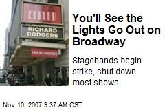 You'll See the Lights Go Out on Broadway