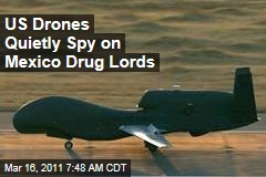 US Drones Watch Mexico Drug Lords