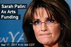 Sarah Palin: Ax Arts Funding