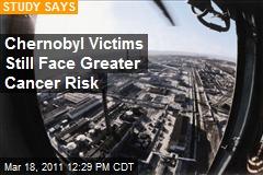 Chernobyl Victims Still Face Greater Cancer Risk