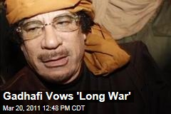 Operation Odyssey Dawn: Moammar Gadhafi Vows 'Long War'