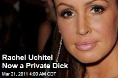 Rachel Uchitel Now a Private Dick