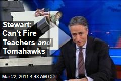 Jon Stewart: You Can't Fire Teachers and Tomahawks